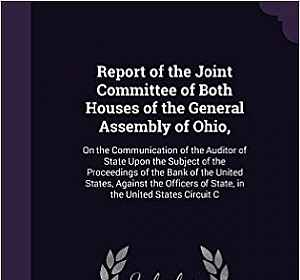 Report of the Joint Committee of Both Houses of the General Assembly of Ohio,: On the Communication of the Auditor of State Upon the Subject of the ... of State, in the United States Circuit C