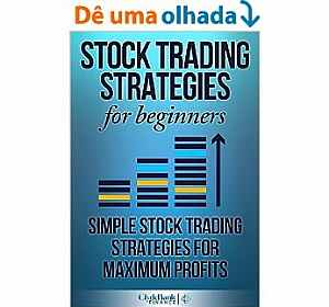 Stock Trading Strategies For Beginners: Simple Stock Trading Strategies For Maximum Profits (Stock Trading, Stock Trading Strategies, Stock Trading For Beginners) (English Edition) [eBook Kindle]