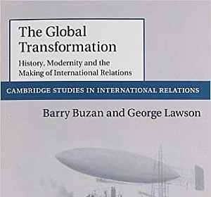 The Global Transformation: History, Modernity and the Making of International Relations