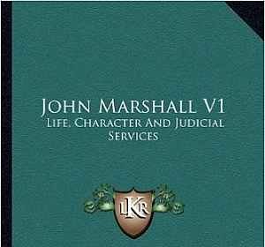 John Marshall V1: Life, Character and Judicial Services