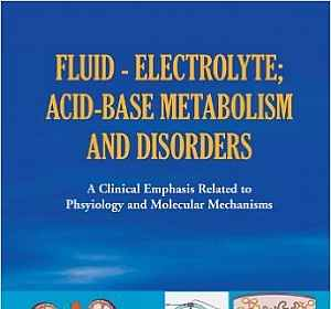 Fluid - Electrolyte; Acid-Base Metabolism and Disorder: A Clinical Emphasis Related to Phsyiology and Molecular Mechanisms (English Edition)
