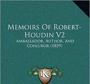 Memoirs of Robert-Houdin V2: Ambassador, Author, and Conjuror (1859)