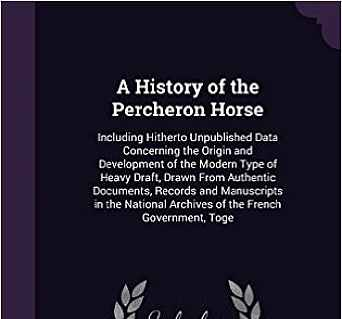 A History of the Percheron Horse: Including Hitherto Unpublished Data Concerning the Origin and Development of the Modern Type of Heavy Draft, Drawn ... Archives of the French Government, Toge áudio-livro